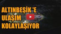 ALTINBEŞİK 'E ULAŞIM KOLAYLAŞIYOR
