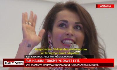 SATI KAZANOVA , RUS HALKINI TÜRKİYE YE DAVET ETTİ