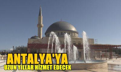Antalya 'ya Uzun Yıllar Hizmet Edecek
