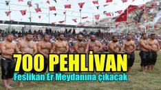 700 güreşçi Feslikan Er Meydanına çıkacak.