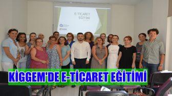 KİGGEM'DE E-TİCARET EĞİTİMİ
