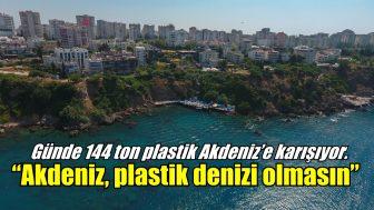 """""""Akdeniz, plastik denizi olmasın"""""""