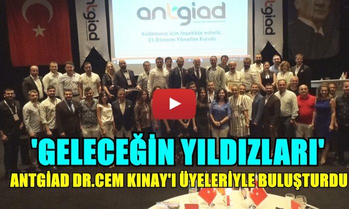 ANTGİAD, DR.CEM KINAY'I AĞIRLADI