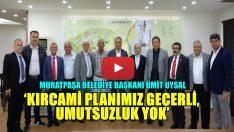'KIRCAMİ PLANIMIZ GEÇERLİ, UMUTSUZLUK YOK'