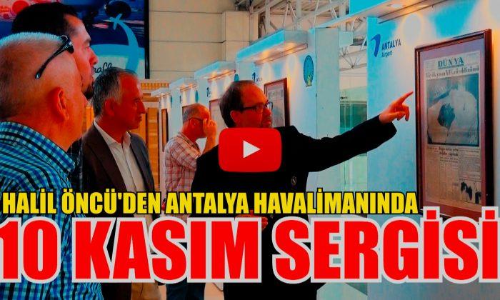HALİL ÖNCÜ'DEN HAVALİMANINDA 10 KASIM SERGİSİ