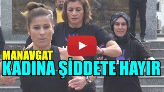 MANAVGAT'TAN KADINA ŞİDDETE HAYIR!