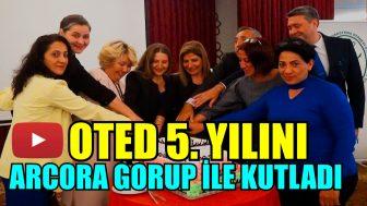 OTED 5. YILINI ARCORA GROUP İLE BİRLİKTE KUTLADI