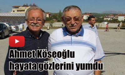 Ahmet Köseoğlu hayata gözlerini yumdu