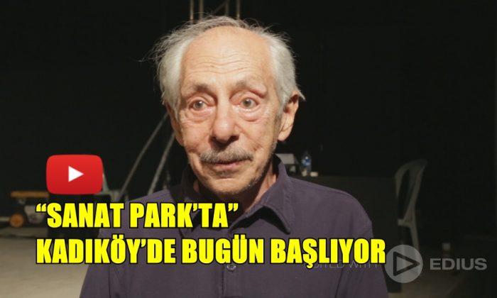 """""""SANAT PARK'TA"""" KADIKÖY'DE BUGÜN BAŞLIYOR"""