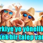 TÜRKİYE'YE YÜKSEK TALEP VAR