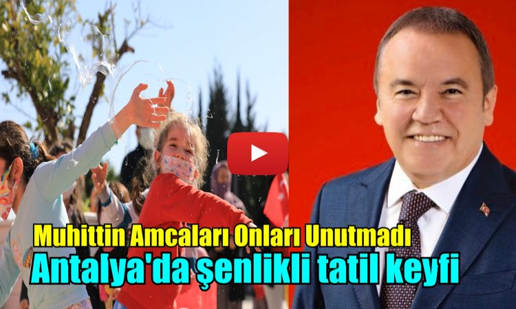 Antalya'da şenlikli tatil keyfi
