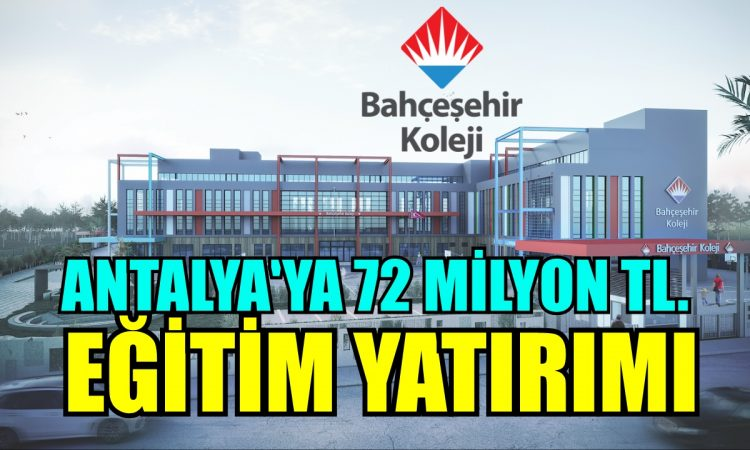 Antalya'ya 72 milyon eğitim yatırımı