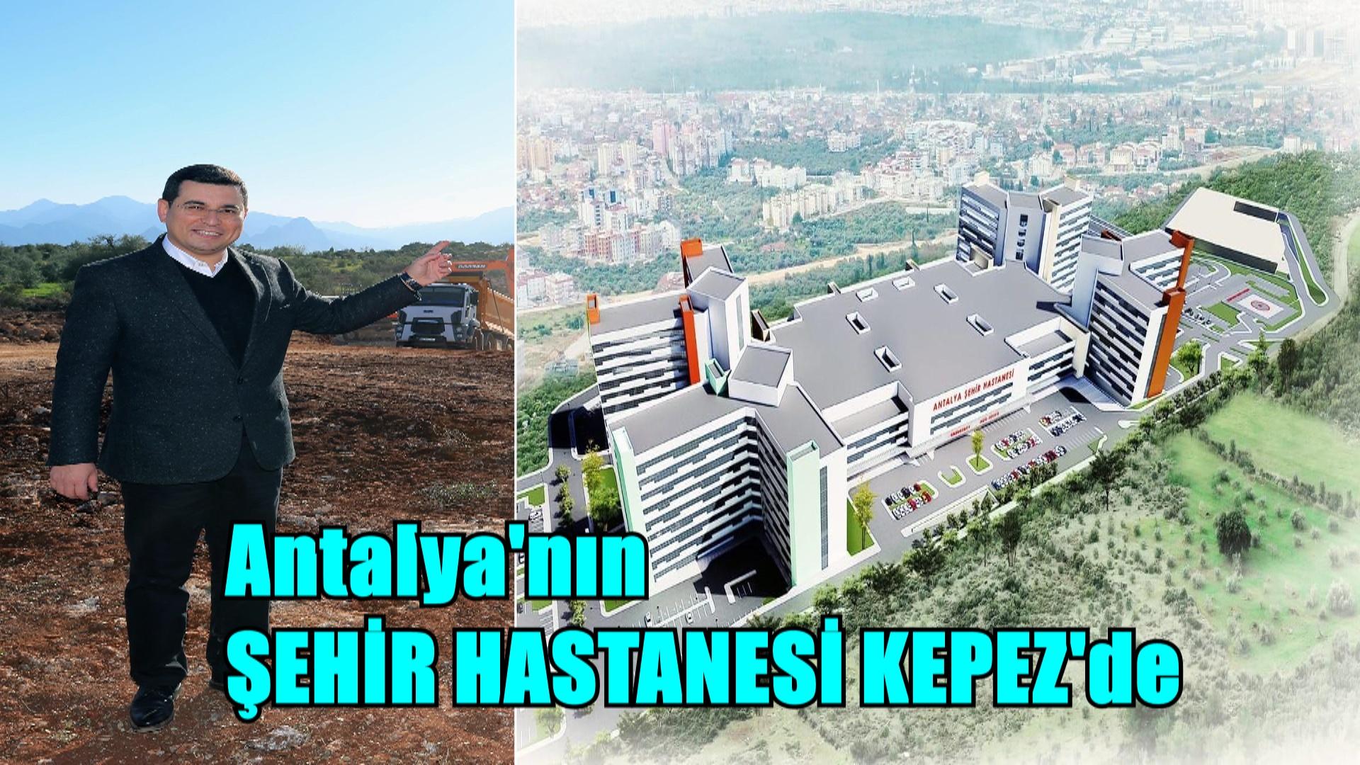 Antalya'nın şehir hastanesi Kepez'de
