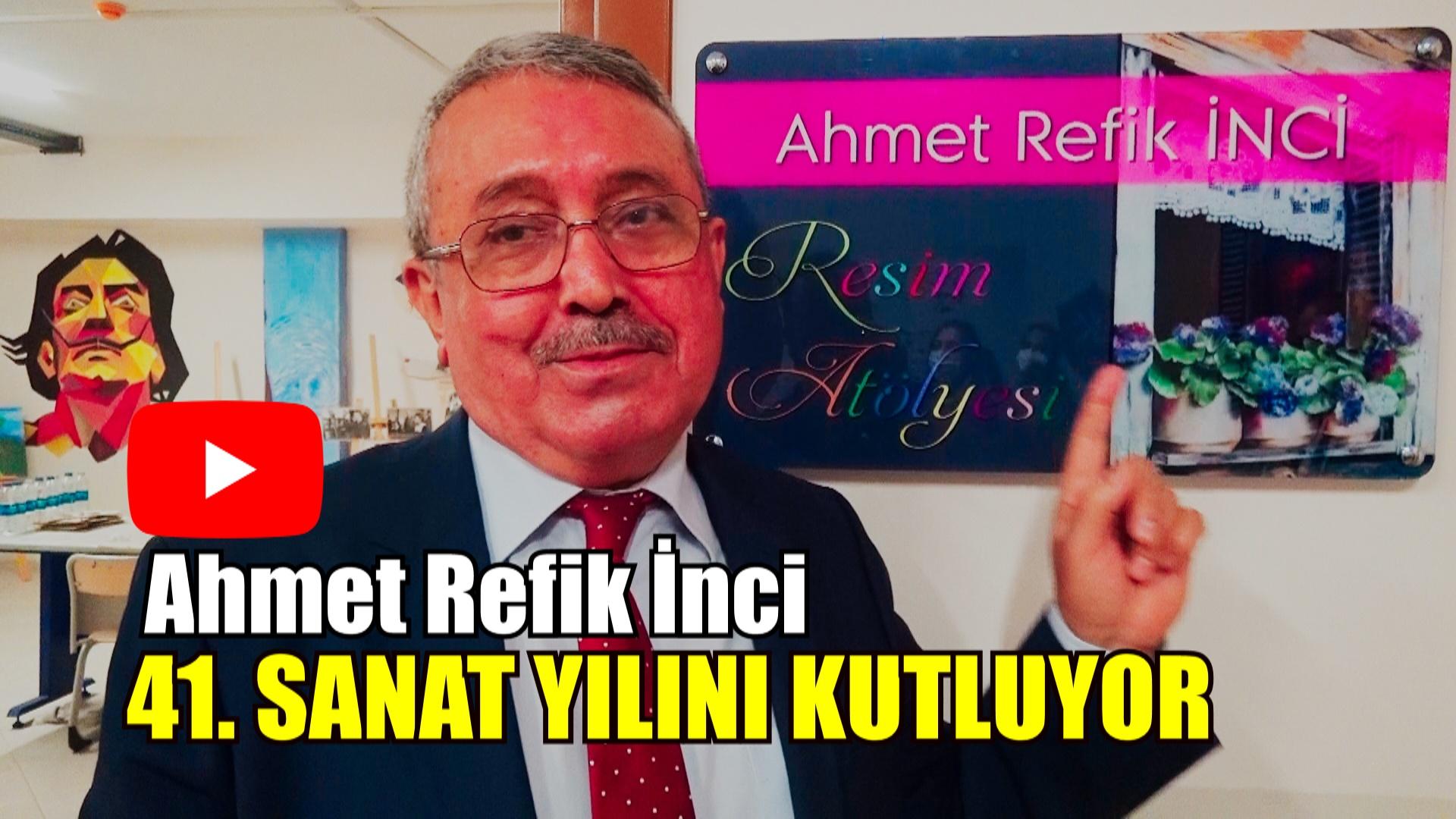 AHMET REFİK İNCİ 41.SANAT YILINI KUTLUYOR