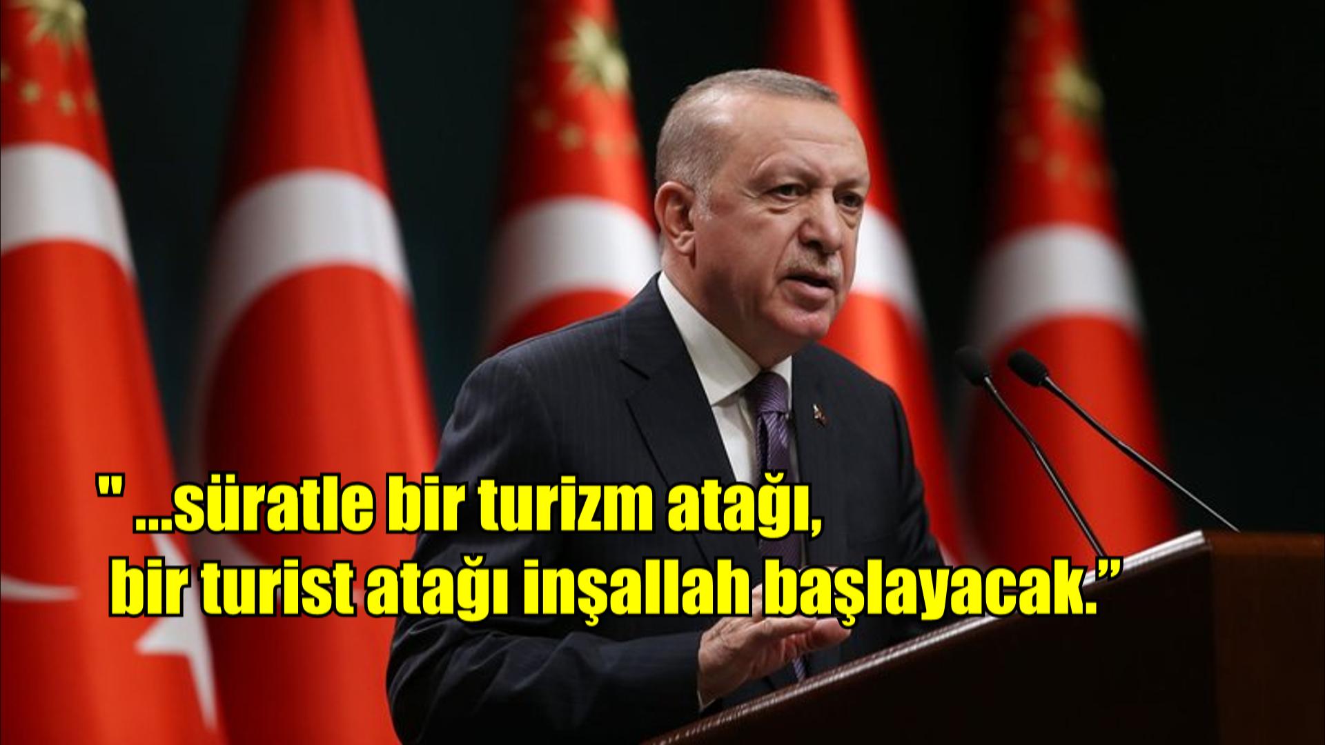 Erdoğan: 'Süratli bir turist atağı başlayacak'