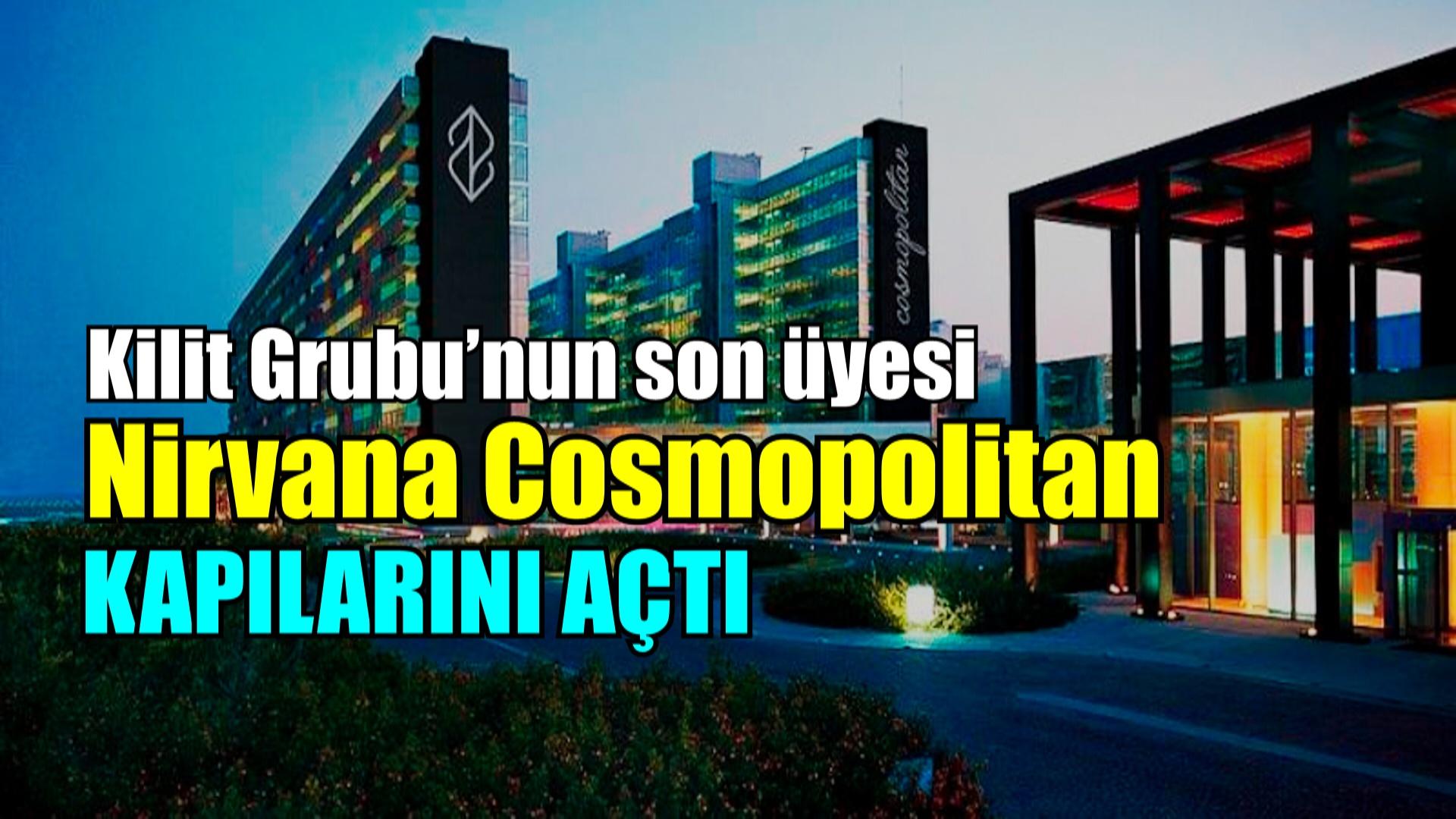 Nirvana Cosmopolitan kapılarını açtı