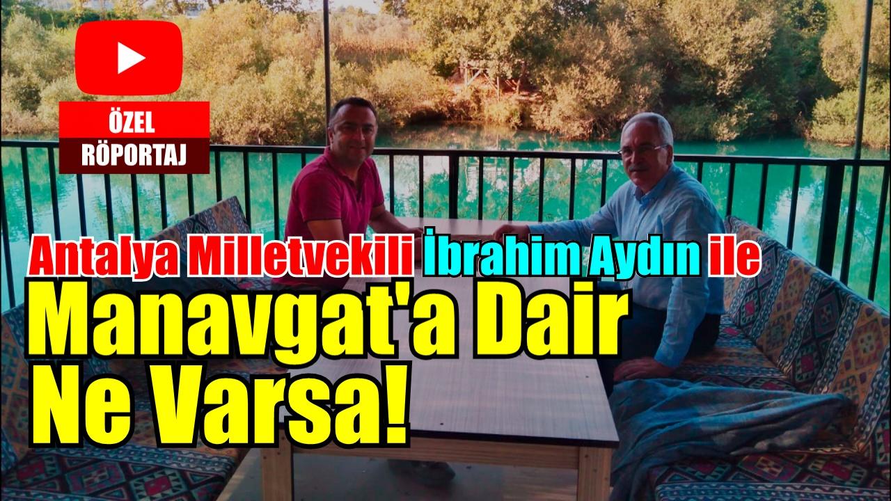 Antalya Milletvekili İbrahim Aydın (ÖZEL Röportaj)